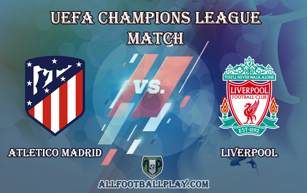Atletico Madrid VS Liverpool All Football Play Match Details